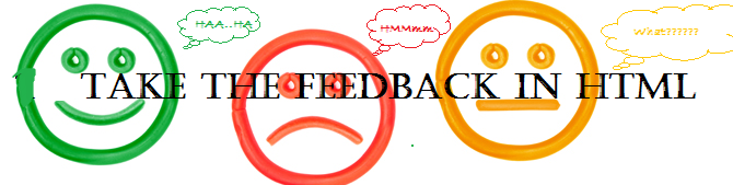 Let's take the feedback in HTML form