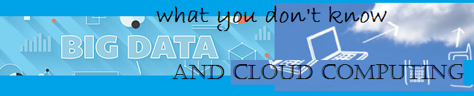 Big data and cloud computing – What you don't know!