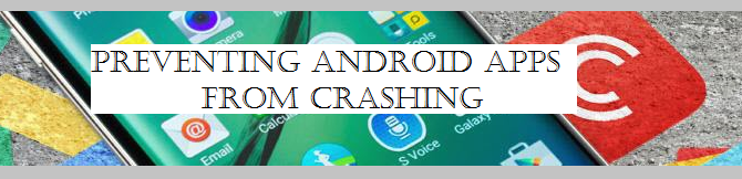 How to Prevent Android Apps from Crashing?
