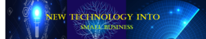 New Technology & Small Business