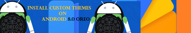 How to Install Custom Themes on Android 8.0 Oreo?