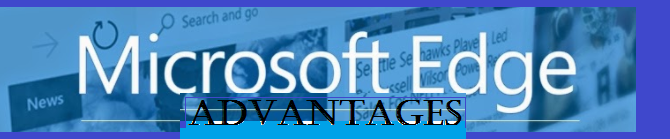 What are the advantages of using Microsoft Edge?