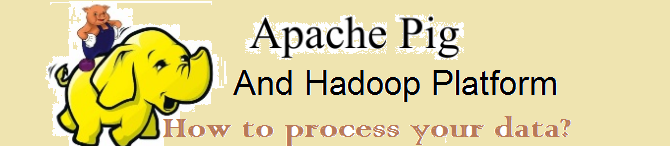 Apache Pig and Hadoop platform – How to process your data?