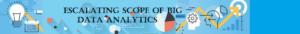 ESCALATING SCOPE OF BIG DATA ANALYTICS