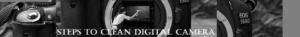 Steps to clean digital camera
