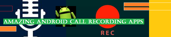 Check it now – Amazing Android Call Recording Apps