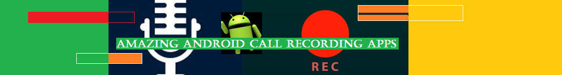 Amazing Android Call Recording Apps