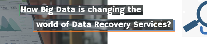 How Big Data is changing the world of Data Recovery Services?