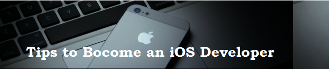 Want to Start as an iOS Developer – Follow these tips