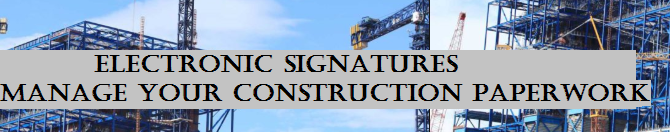 Electronic Signatures: A Great Helping Hand to Manage the Construction Paperwork