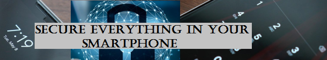 How to Secure Everything in Your Smartphone?