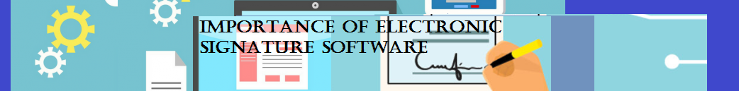 Importance Of Electronic Signature Software