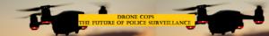 Drone Cops -The Future of Police Surveillance