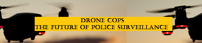 Drone Cops: The Future of Police Surveillance