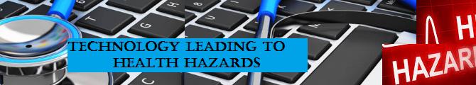 Technology Leading to Health Hazards