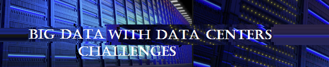 Data Center Challenges with Big Data