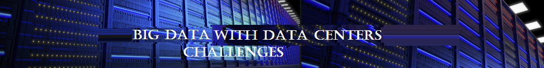 Data Centers Challenges with Big Data