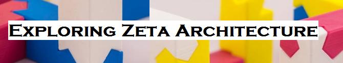 Exploring Zeta Architecture