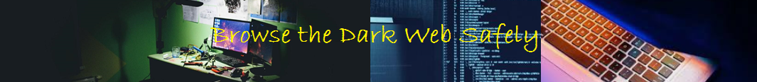 Browse the Dark Web Safely