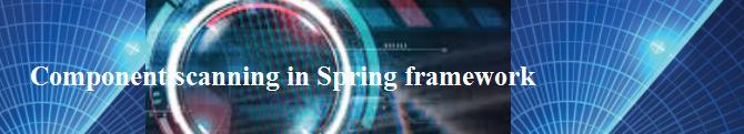 Spring Tutorial – Component scanning in Spring framework