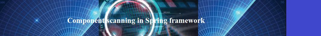 Component scanning in Spring framework