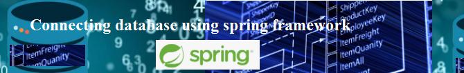 Spring Tutorial – Connecting database using spring framework