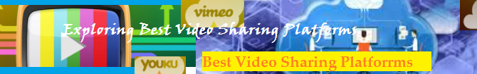 Exploring Best Video Sharing Platforms